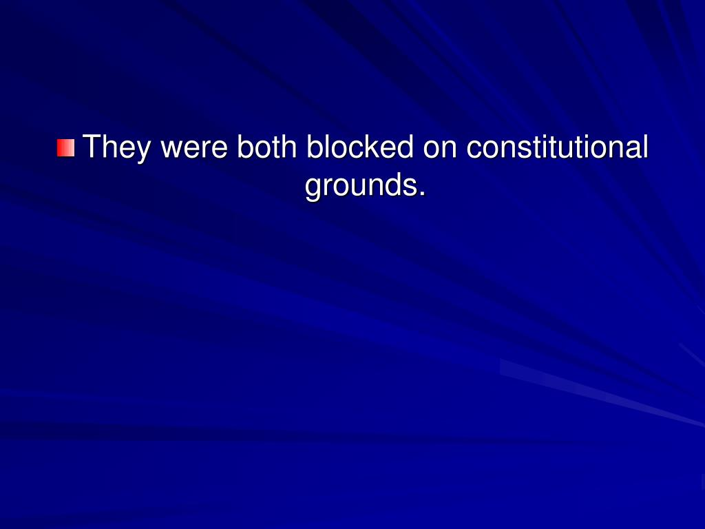 They were both blocked on constitutional grounds.