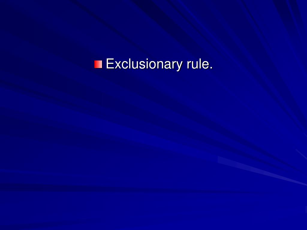 Exclusionary rule.