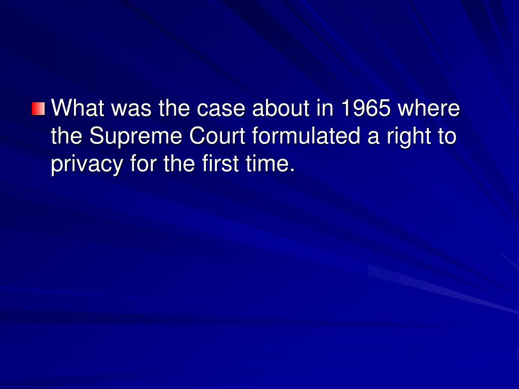 What was the case about in 1965 where the Supreme Court formulated a right to privacy for the first time.