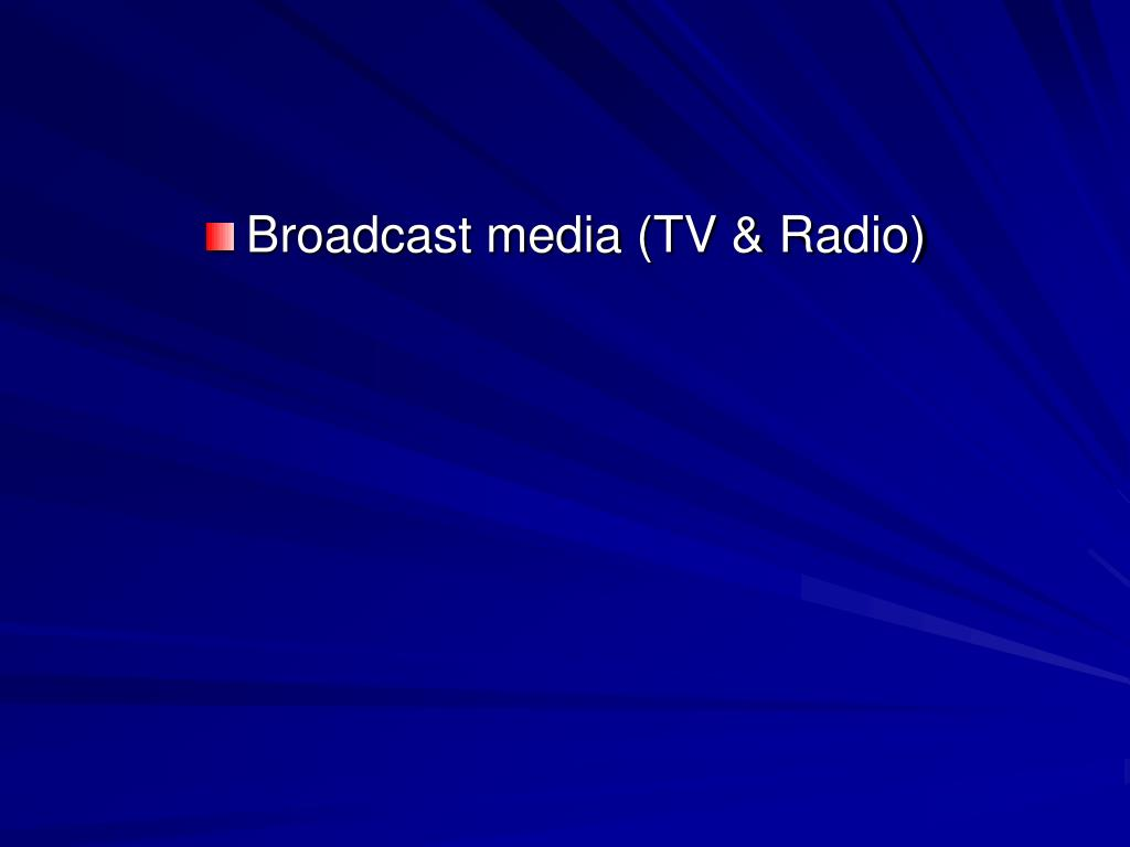 Broadcast media (TV & Radio)