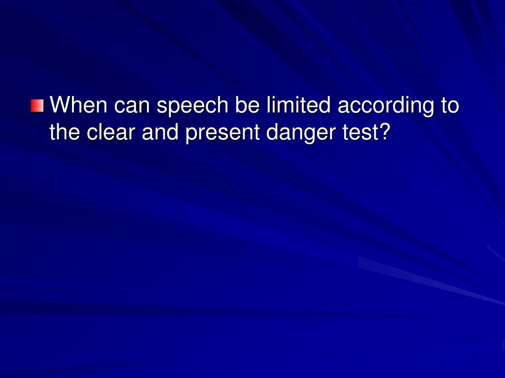When can speech be limited according to the clear and present danger test?