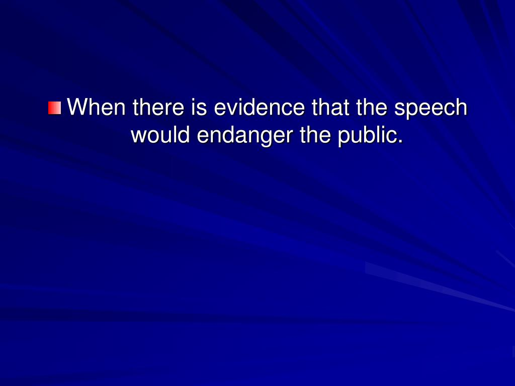 When there is evidence that the speech would endanger the public.