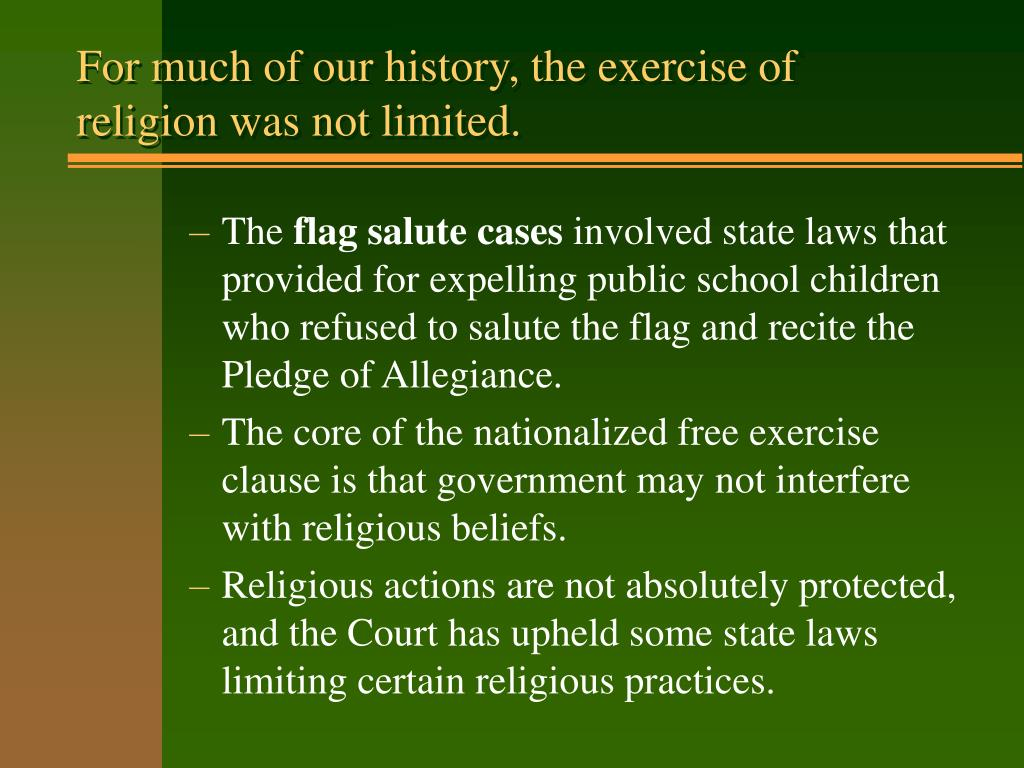 For much of our history, the exercise of religion was not limited.
