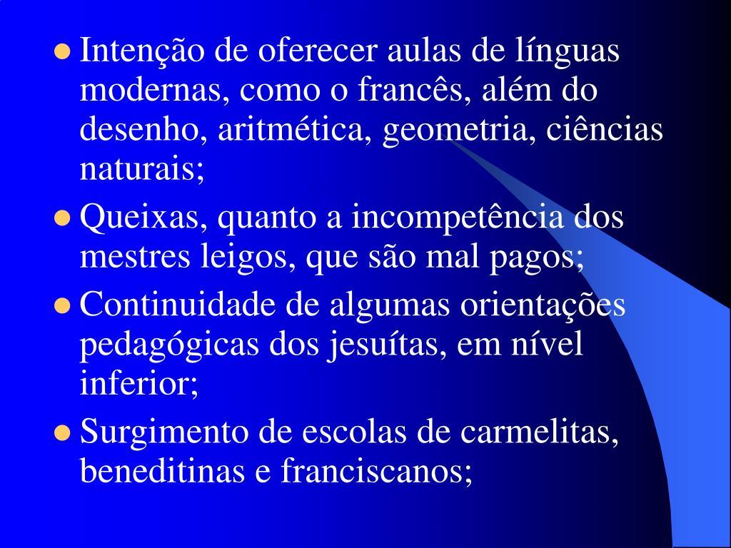 Intenção de oferecer aulas de línguas modernas, como o francês, além do desenho, aritmética, geometria, ciências naturais;