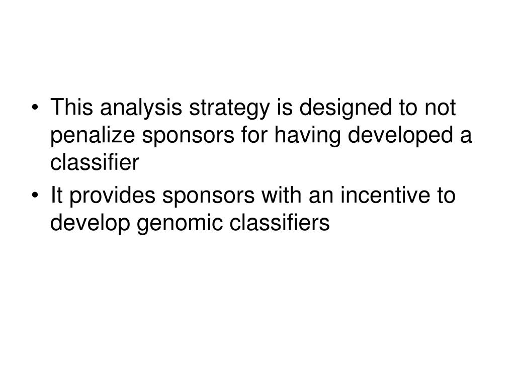 This analysis strategy is designed to not penalize sponsors for having developed a classifier