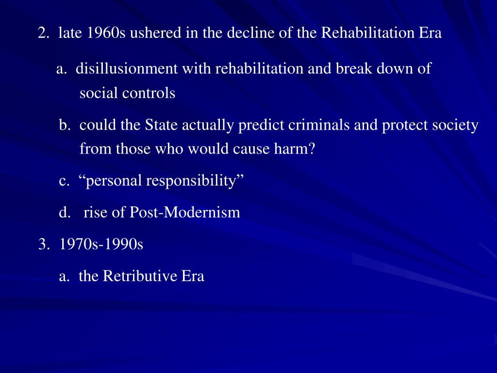2.  late 1960s ushered in the decline of the Rehabilitation Era