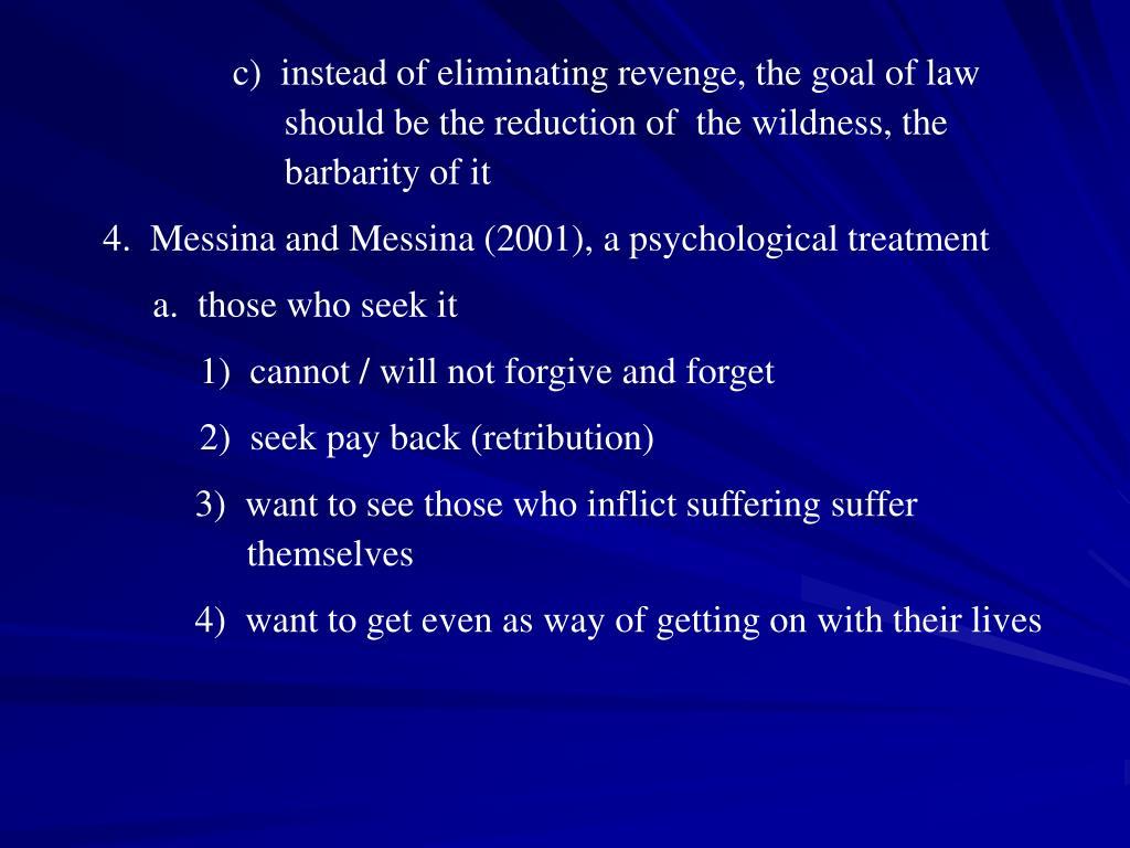 c)  instead of eliminating revenge, the goal of law