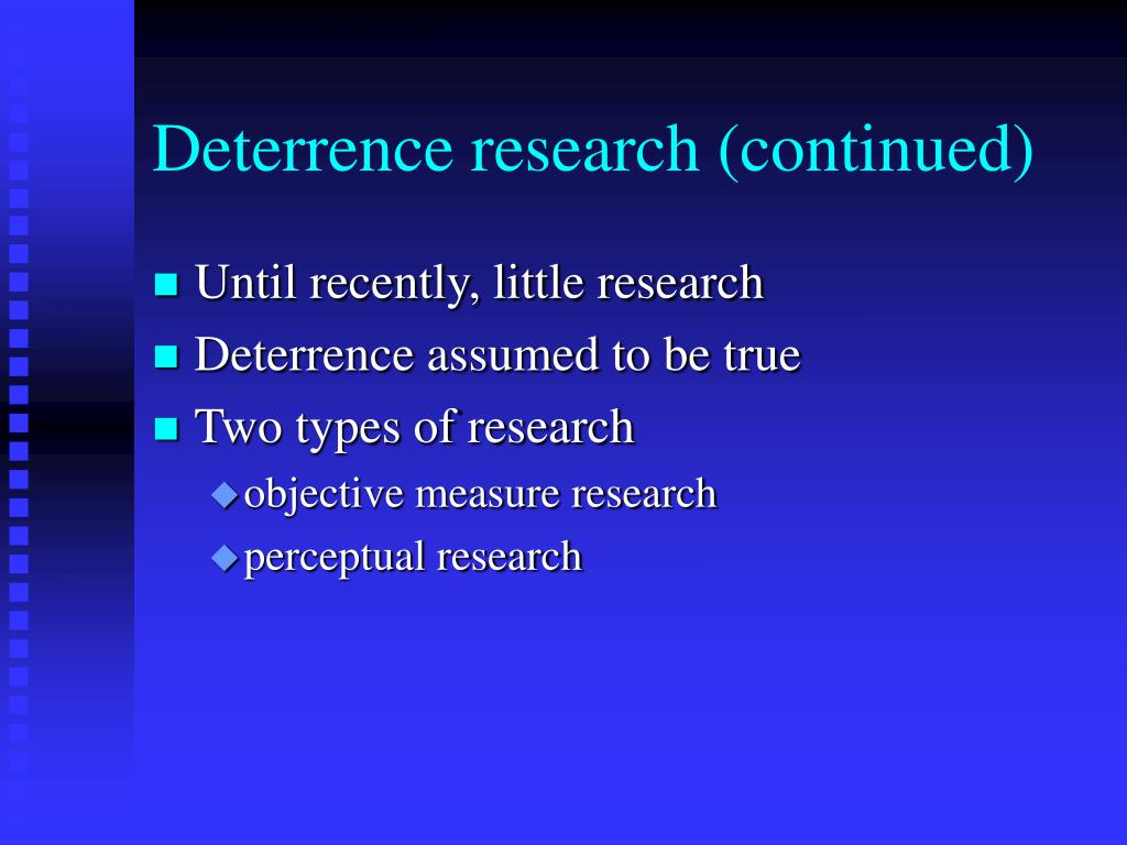 Deterrence research (continued)