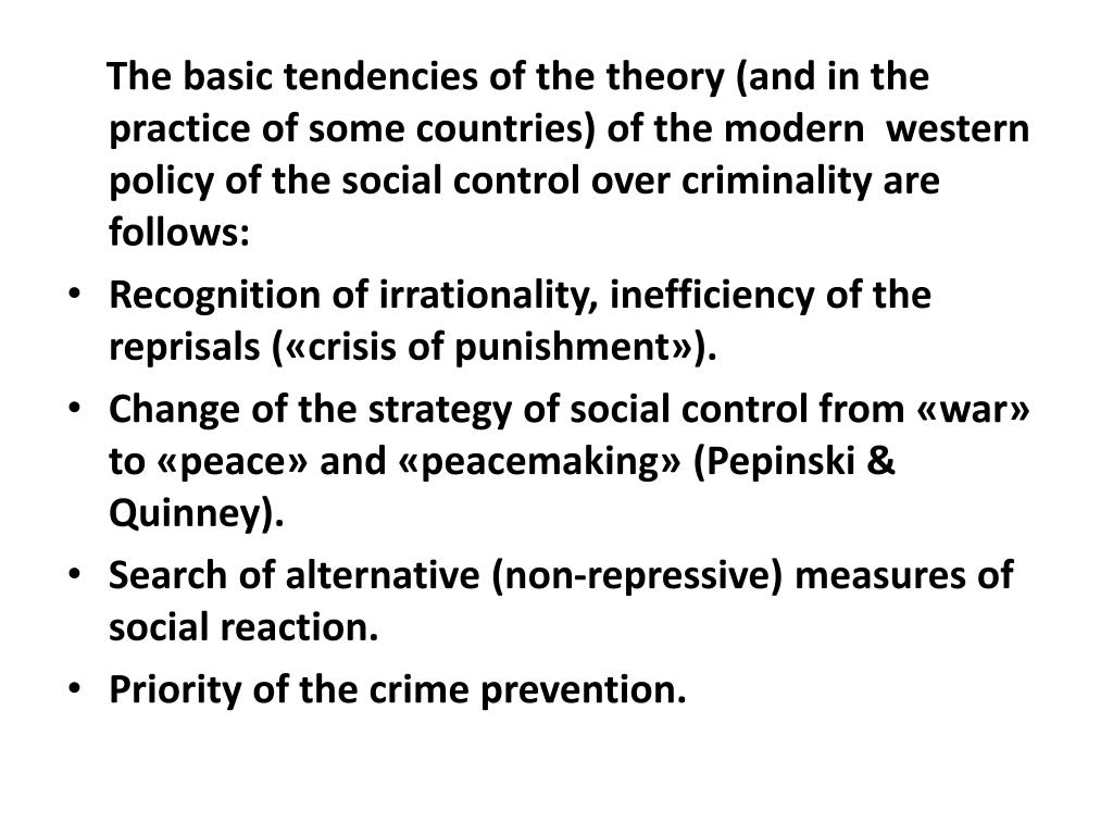The basic tendencies of the theory (and in the practice of some countries) of the modern  western policy of the social control over criminality are follows: