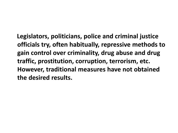 Legislators, politicians, police and criminal justice officials try, often habitually, repressiv...