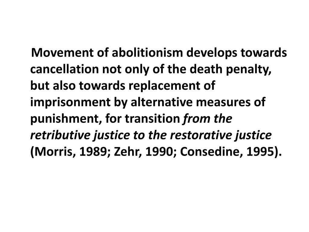Movement of abolitionism develops towards cancellation not only of the death penalty, but also towards replacement of imprisonment by alternative measures of punishment, for transition