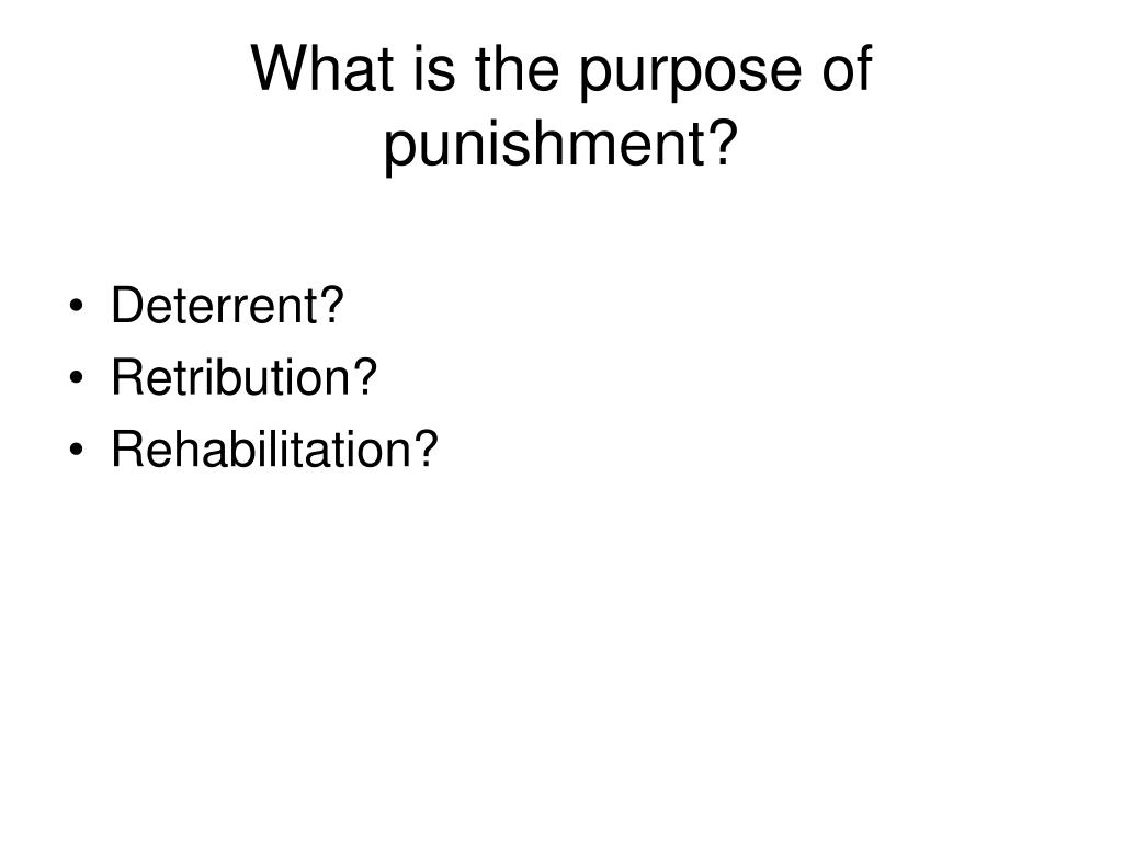 What is the purpose of punishment?