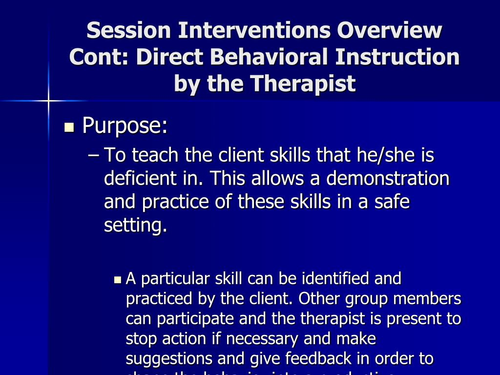 Session Interventions Overview Cont: Direct Behavioral Instruction by the Therapist