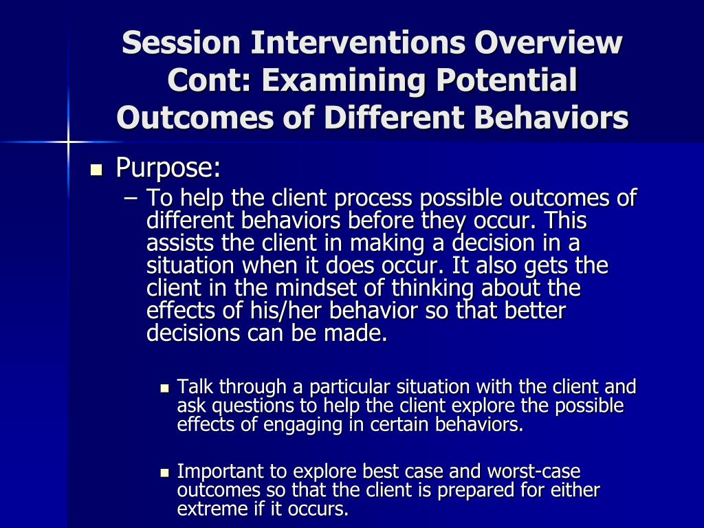 Session Interventions Overview Cont: Examining Potential Outcomes of Different Behaviors