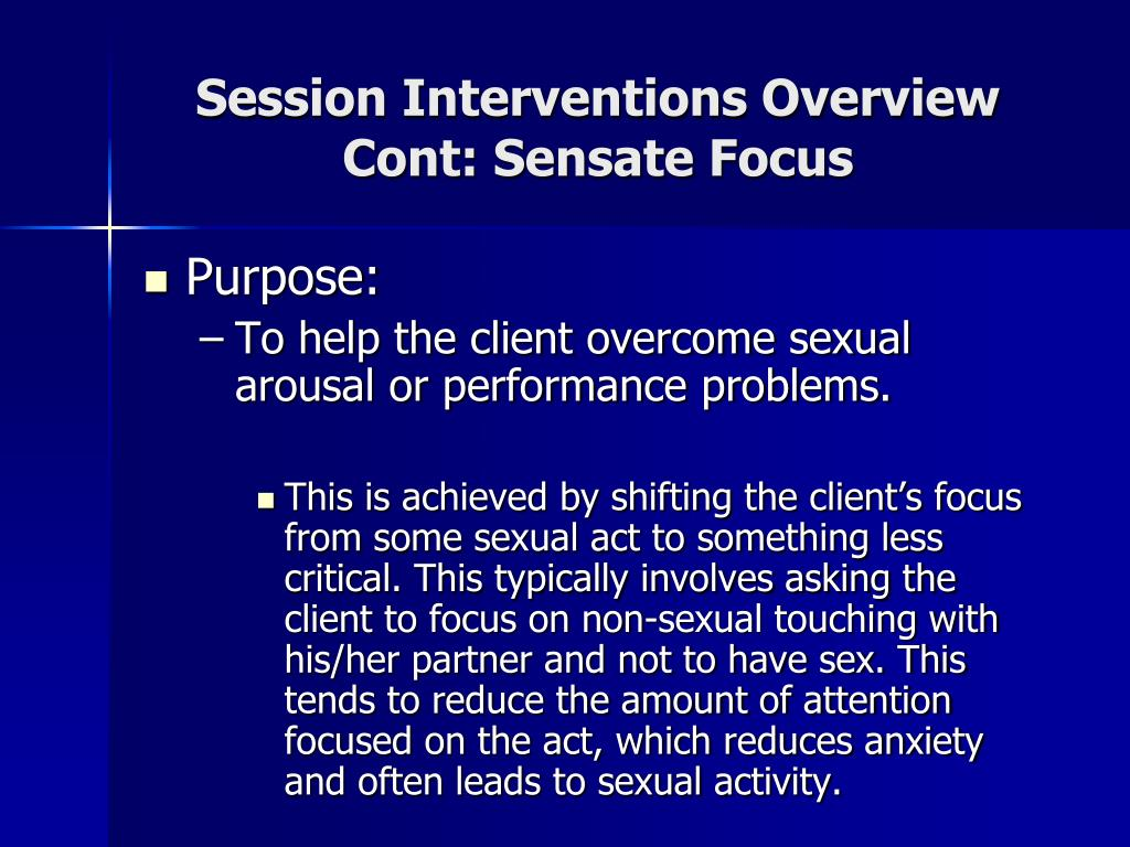 Session Interventions Overview Cont: Sensate Focus