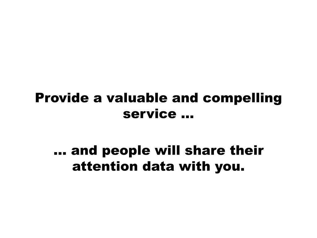 Provide a valuable and compelling service …