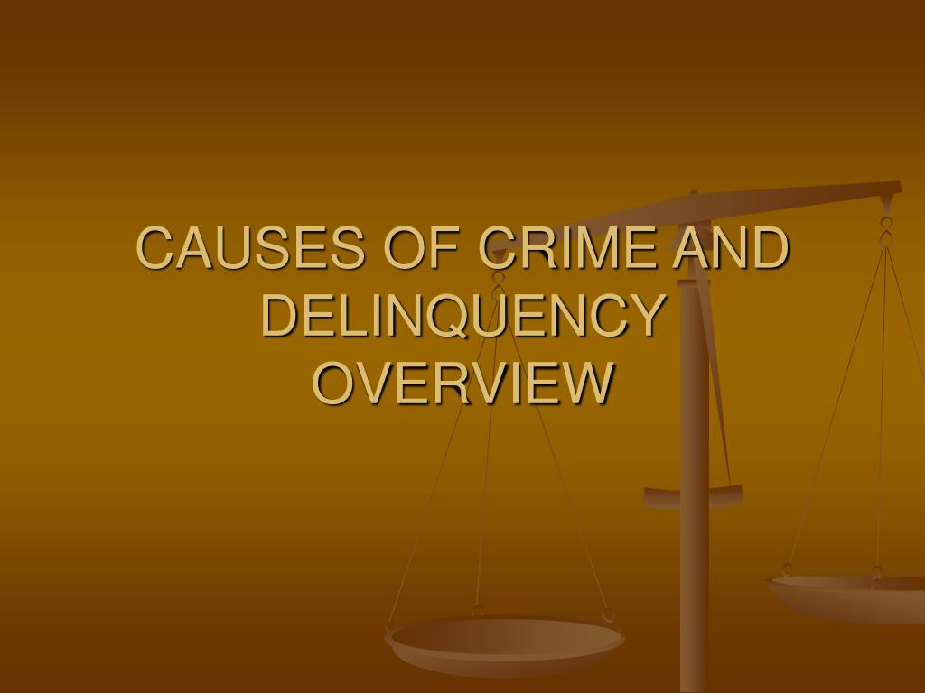 CAUSES OF CRIME AND DELINQUENCY