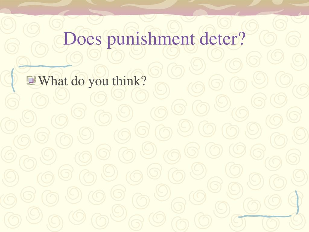 Does punishment deter?