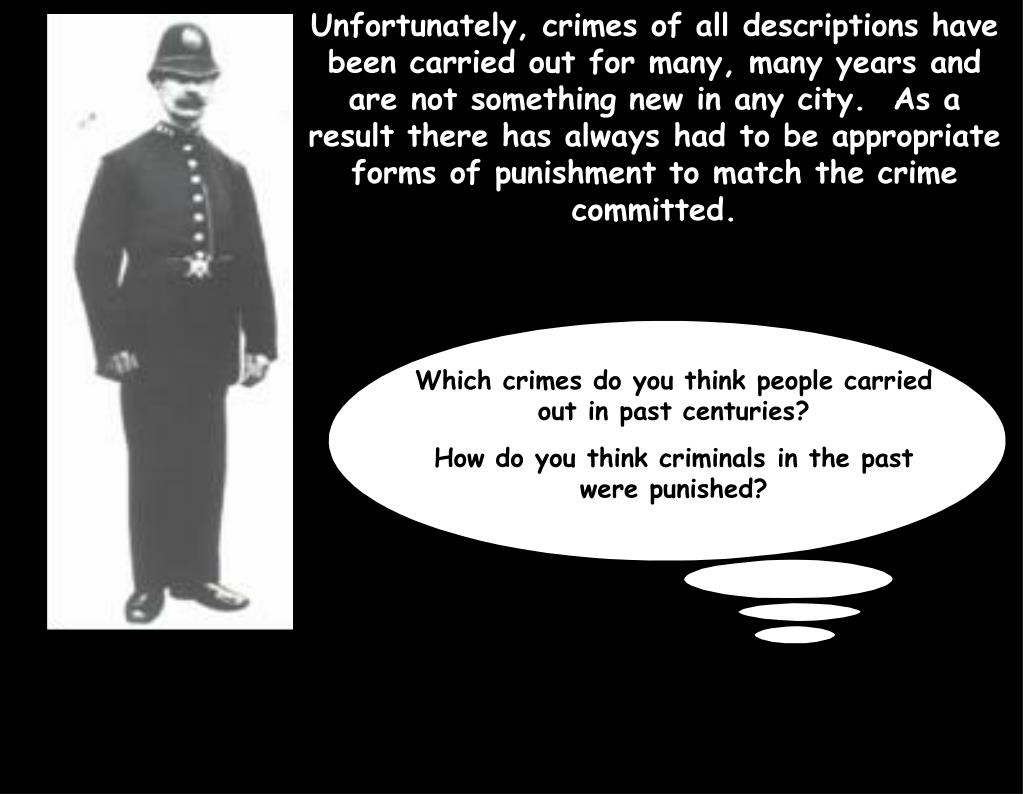 Unfortunately, crimes of all descriptions have been carried out for many, many years and are not something new in any city.  As a result there has always had to be appropriate forms of punishment to match the crime committed.