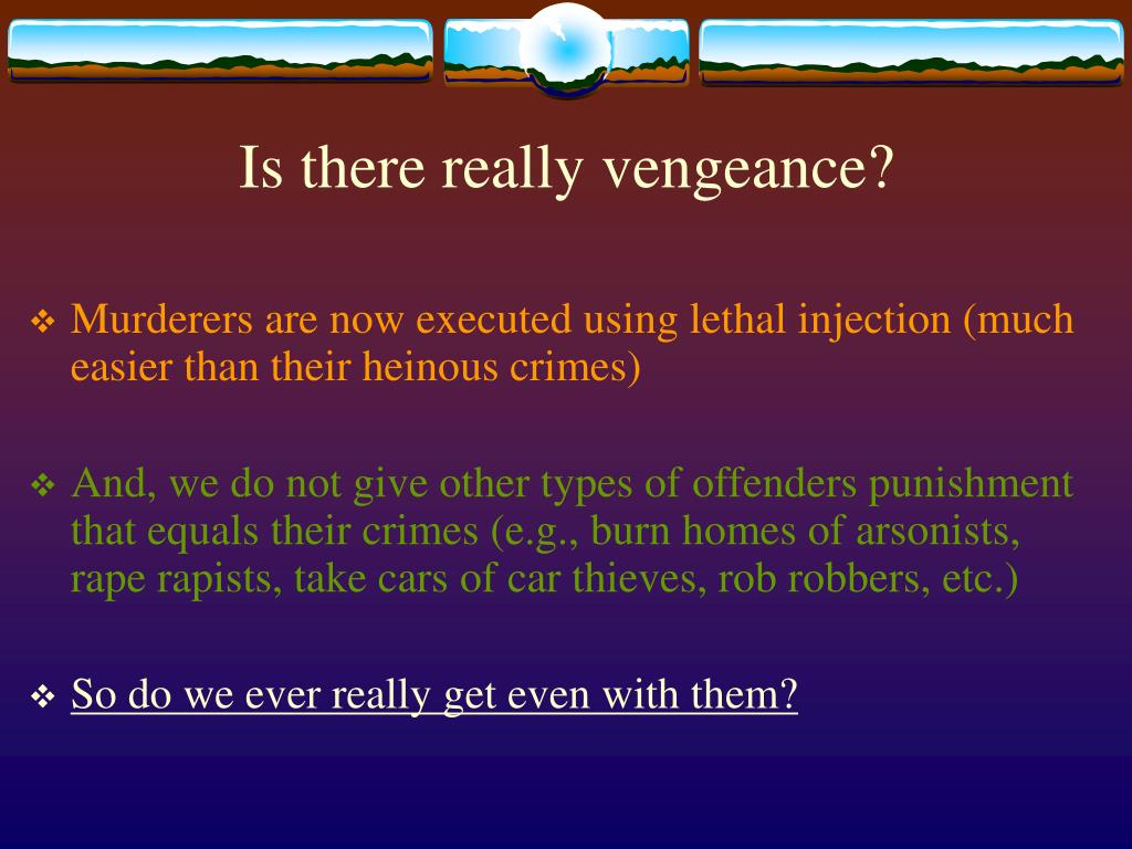 Is there really vengeance?