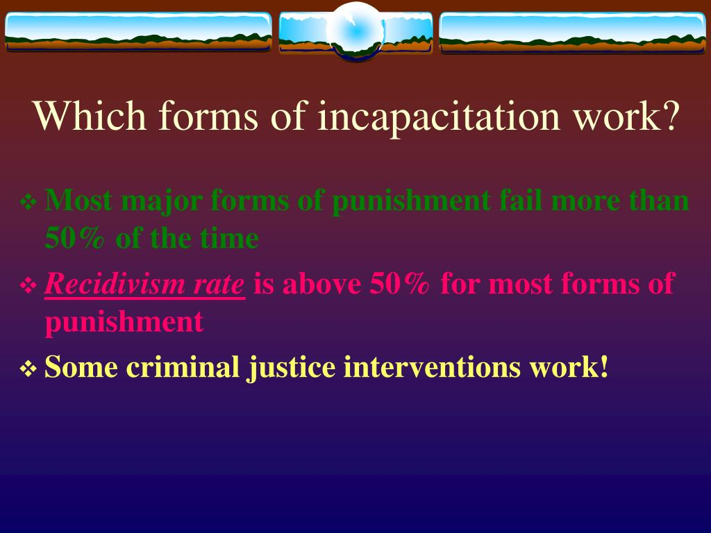 Which forms of incapacitation work?