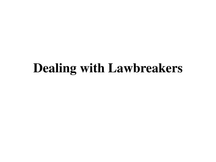 Dealing with lawbreakers