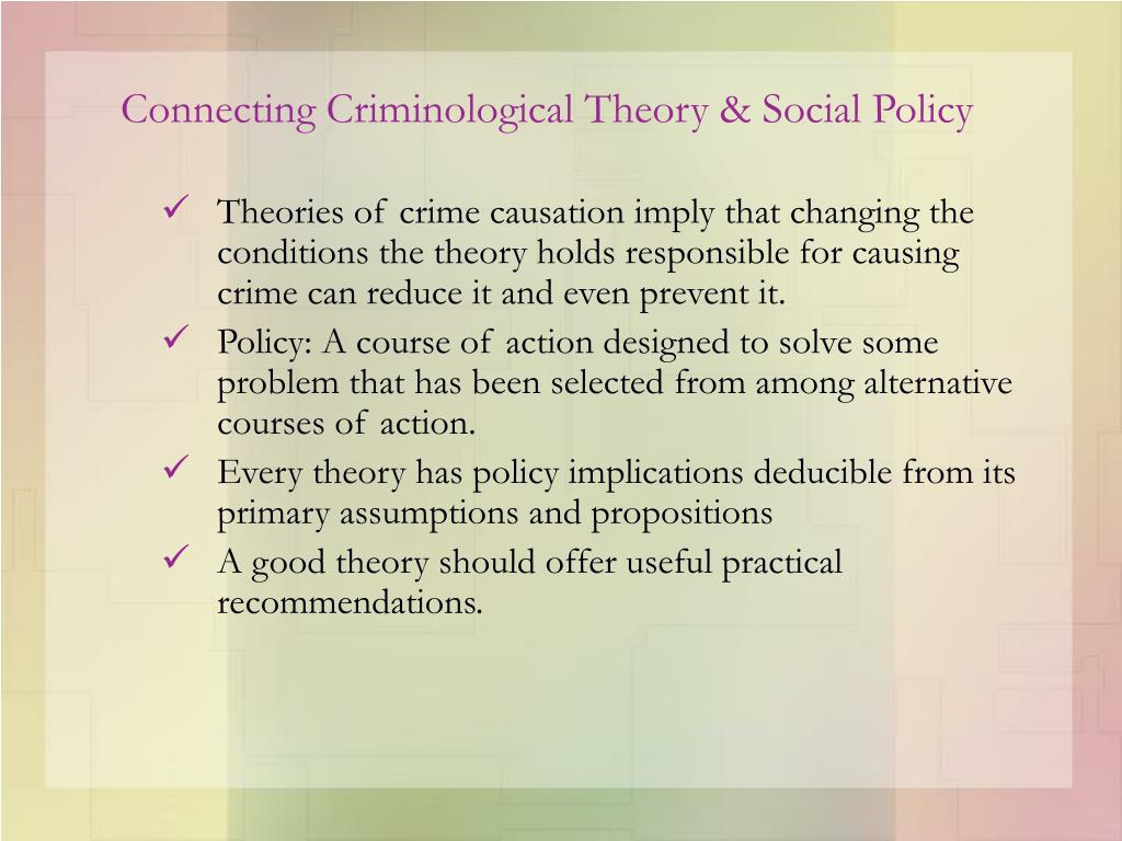 Connecting Criminological Theory & Social Policy