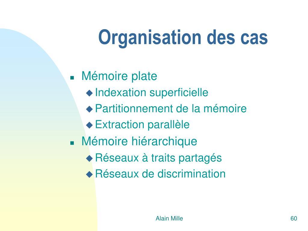 Organisation des cas
