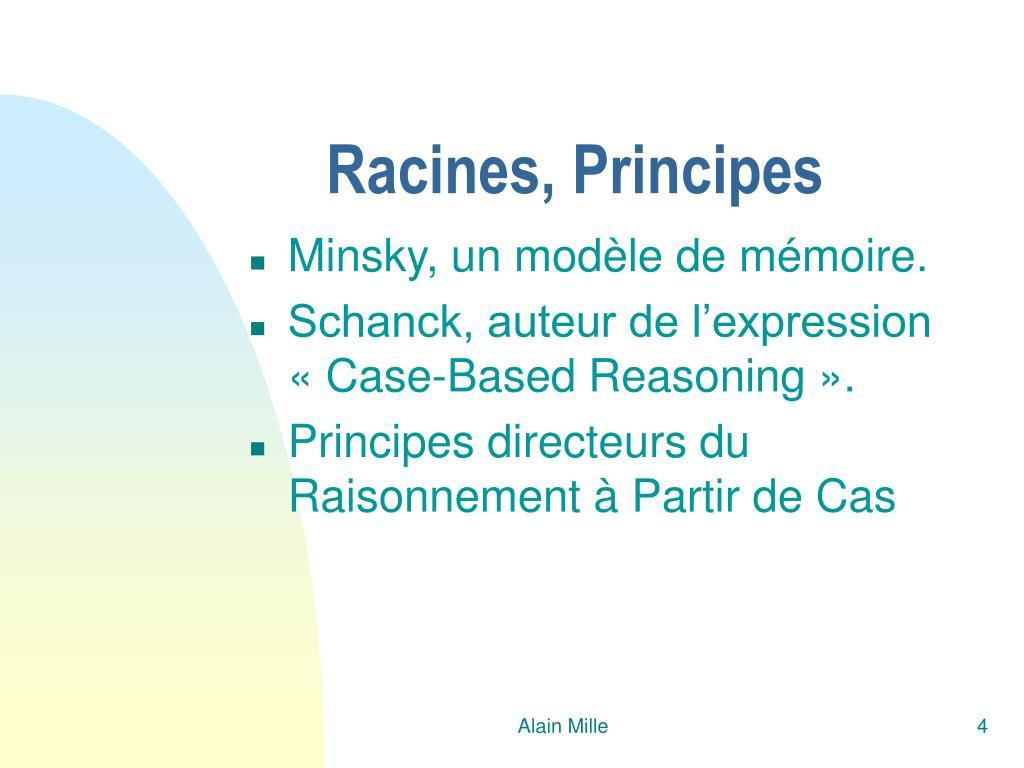 Racines, Principes