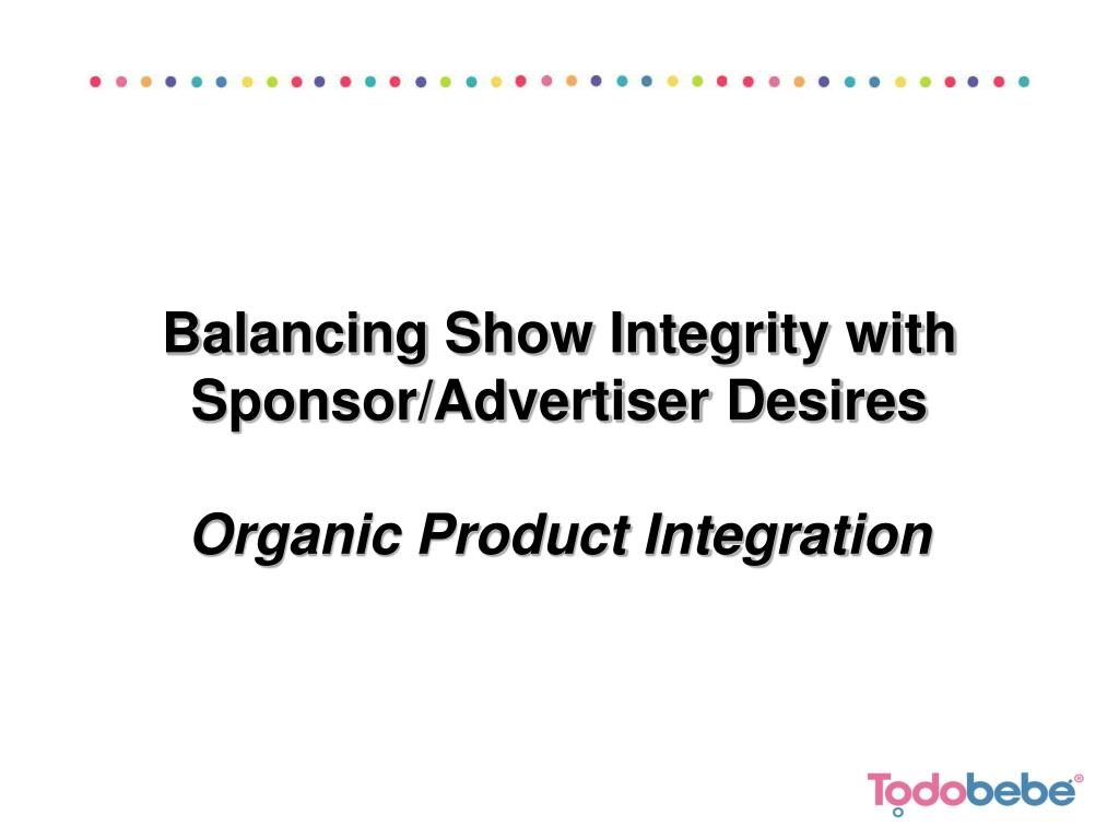 Balancing Show Integrity with Sponsor/Advertiser Desires