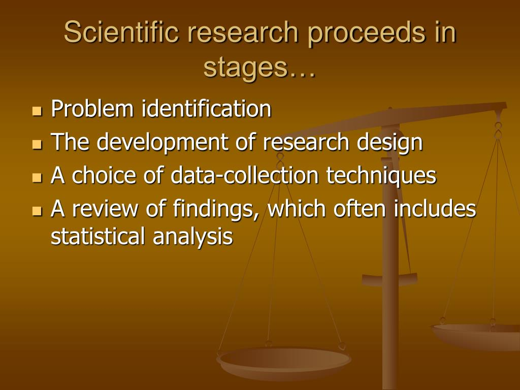 Scientific research proceeds in stages…