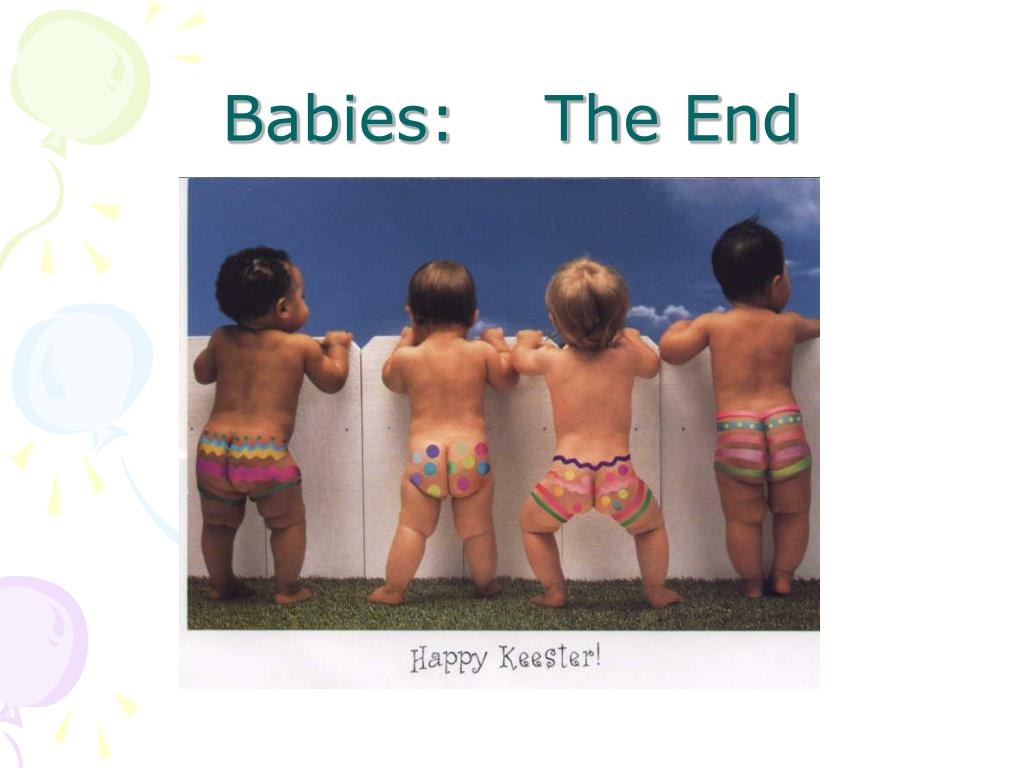 Babies:    The End