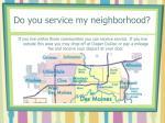 do you service my neighborhood