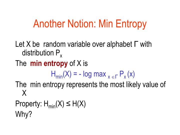 Another Notion: Min Entropy