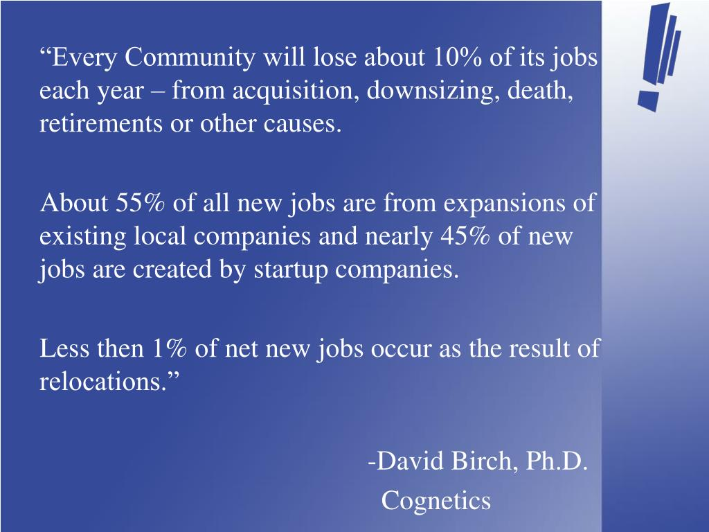 """Every Community will lose about 10% of its jobs   each year – from acquisition, downsizing, death, retirements or other causes."