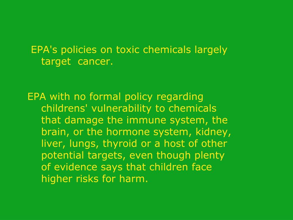 EPA's policies on toxic chemicals largely