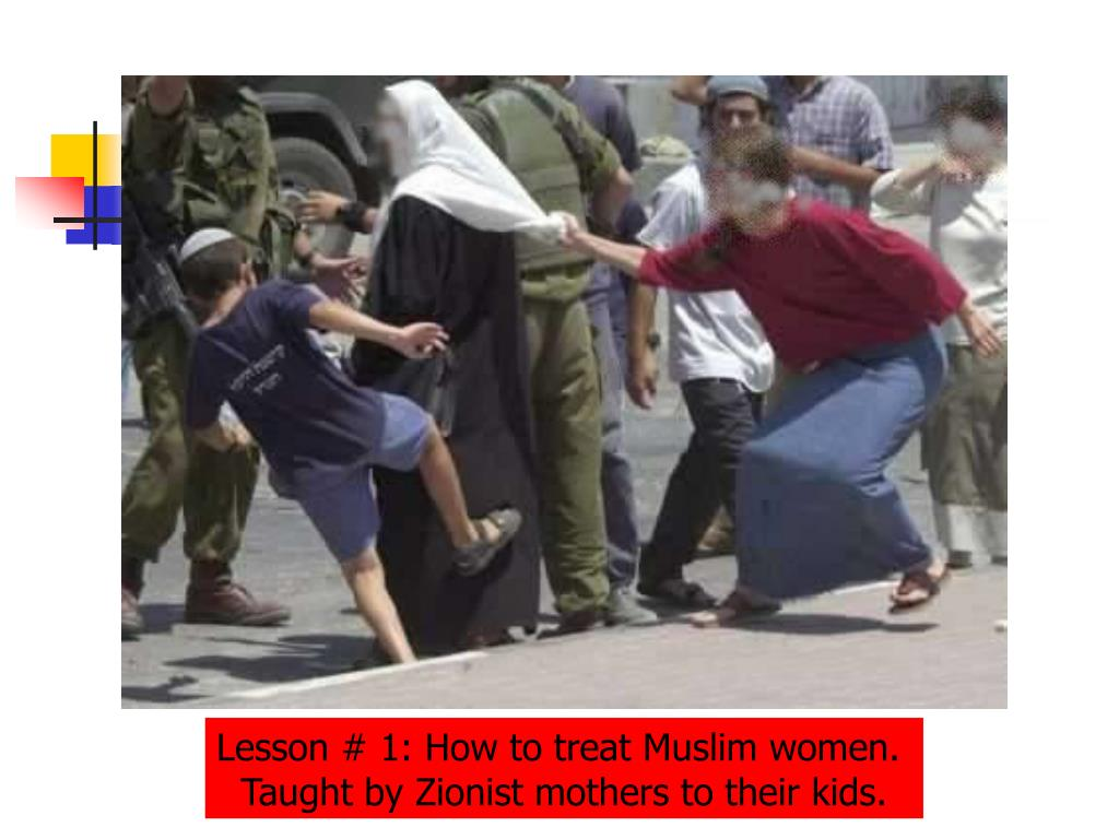 Lesson # 1: How to treat Muslim women.