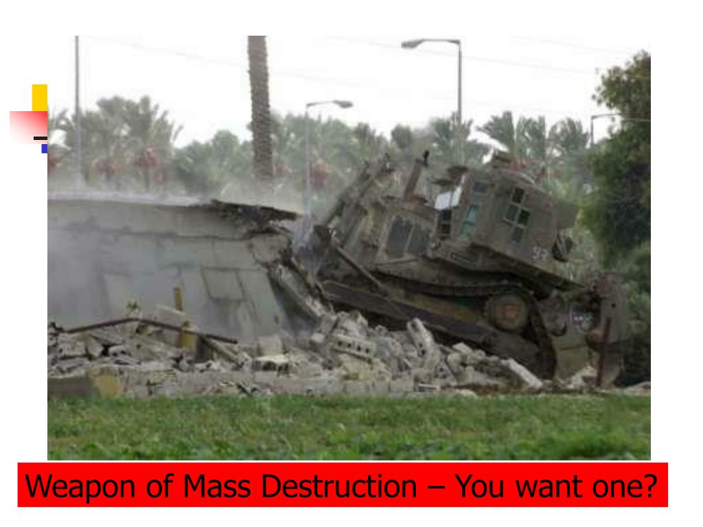 Weapon of Mass Destruction – You want one?