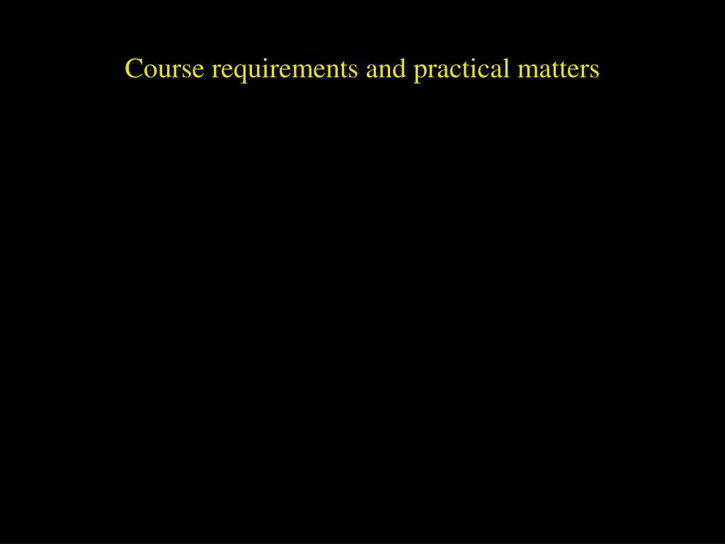 Course requirements and practical matters