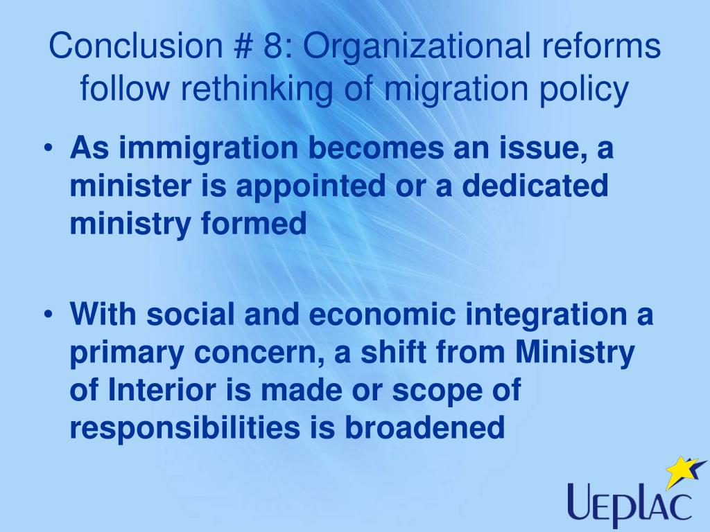 Conclusion # 8: Organizational reforms follow rethinking of migration policy
