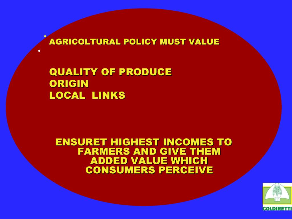 AGRICOLTURAL POLICY MUST VALUE