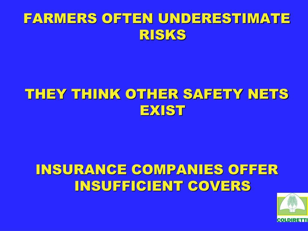 FARMERS OFTEN UNDERESTIMATE RISKS