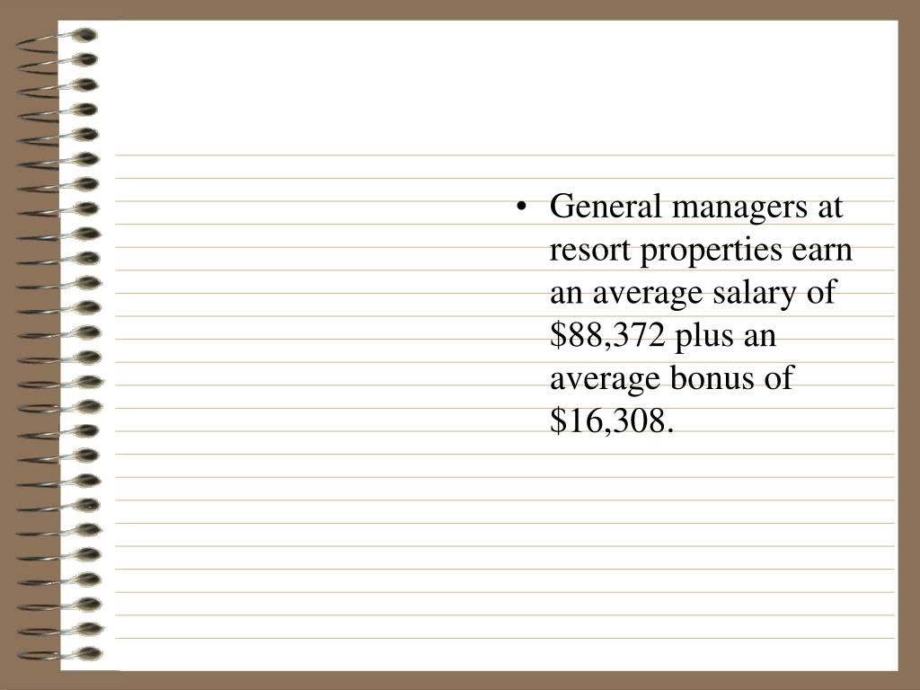 General managers at resort properties earn an average salary of $88,372 plus an average bonus of $16,308.
