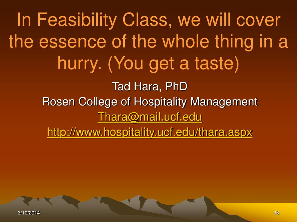 In Feasibility Class, we will cover the essence of the whole thing in a hurry. (You get a taste)