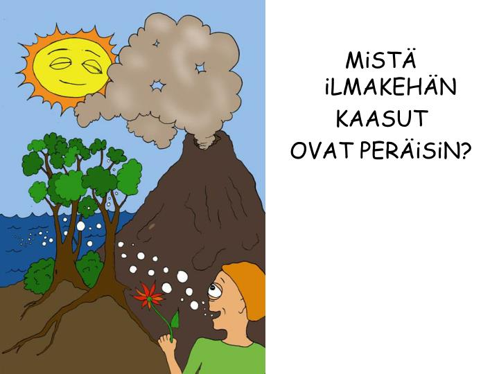 MiSTÄ  iLMAKEHÄN