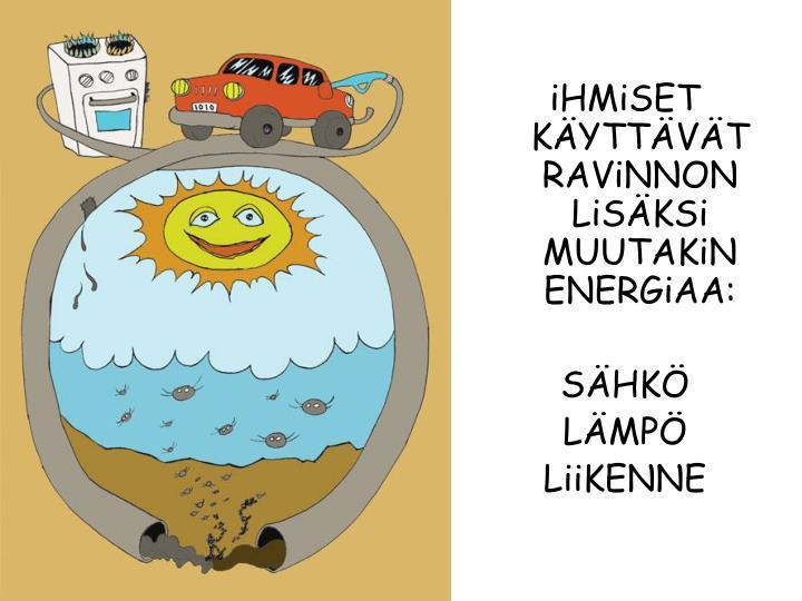 iHMiSET KÄYTTÄVÄT RAViNNON LiSÄKSi MUUTAKiN ENERGiAA: