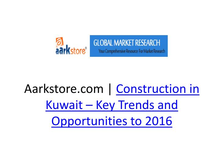 Aarkstore com construction in kuwait key trends and opportunities to 2016 l.jpg