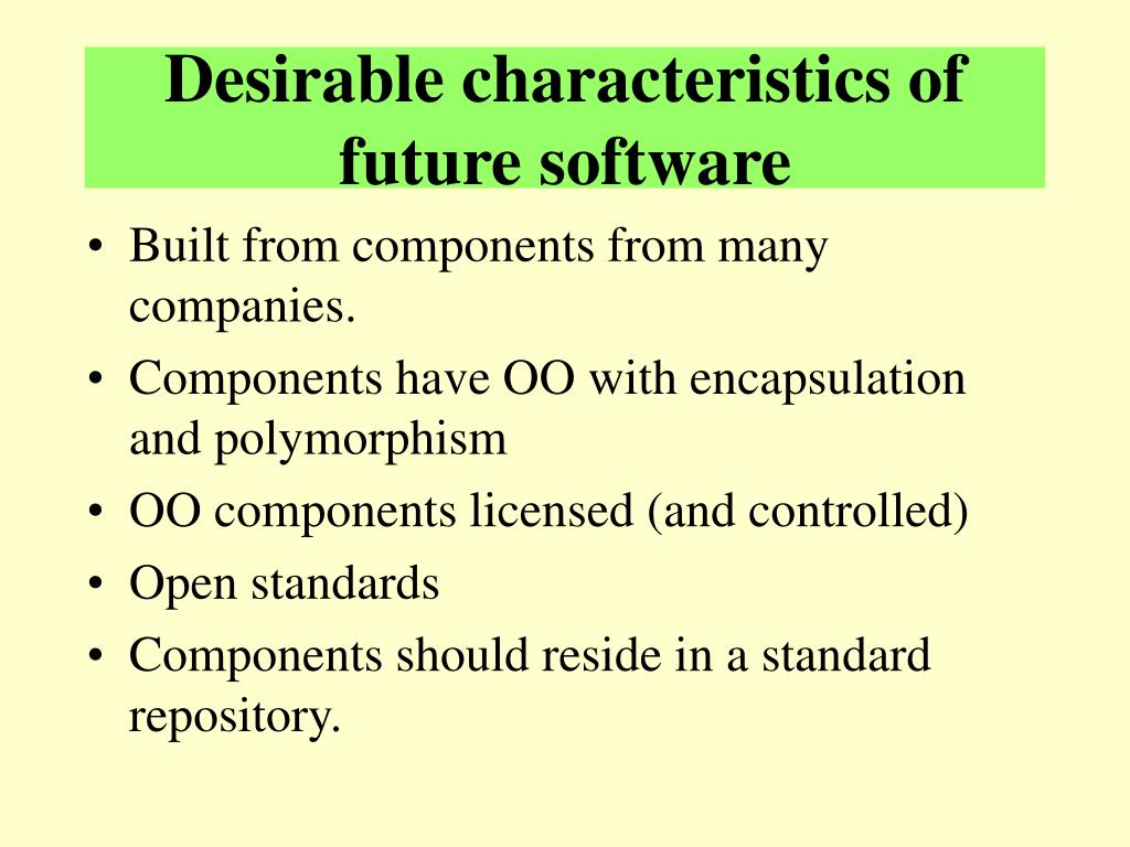 Desirable characteristics of future software