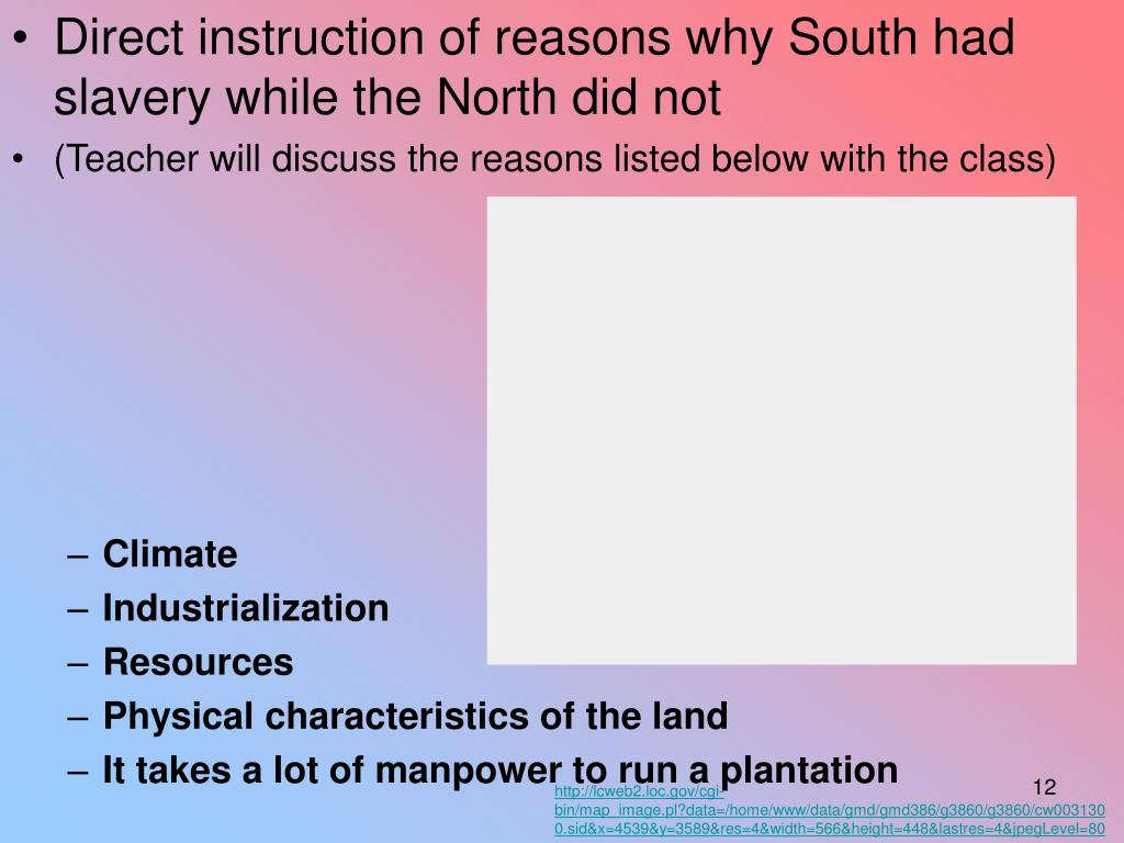 Direct instruction of reasons why South had slavery while the North did not