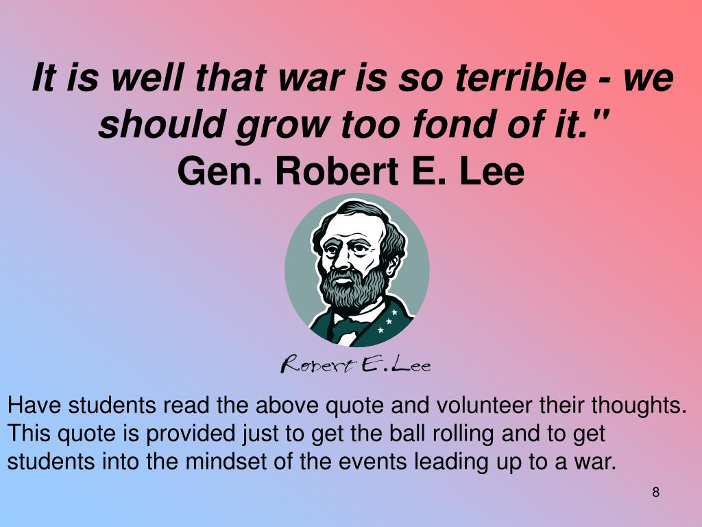 It is well that war is so terrible - we should grow too fond of it.""